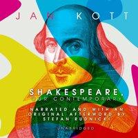 Shakespeare, Our Contemporary - Jan Kott - audiobook