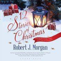 12 Stories of Christmas - Robert J. Morgan - audiobook