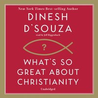 What's So Great about Christianity - Dinesh D'Souza - audiobook
