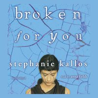 Broken for You - Stephanie Kallos - audiobook