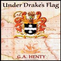 Under Drake's Flag - G. A. Henty - audiobook
