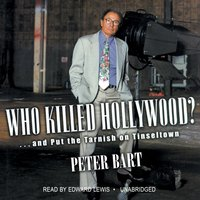 Who Killed Hollywood? - Peter Bart - audiobook