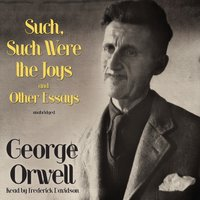 Such, Such Were the Joys and Other Essays - George Orwell - audiobook