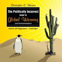 Politically Incorrect Guide to Global Warming (and Environmentalism) - Christopher C. Horner - audiobook