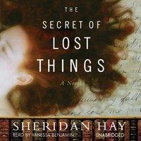 Secret of Lost Things - Sheridan Hay - audiobook