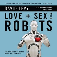 Love and Sex with Robots - David Levy - audiobook