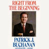 Right from the Beginning - Patrick J. Buchanan - audiobook