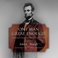 One Man Great Enough - John C. Waugh - audiobook