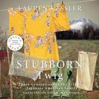Stubborn Twig - Lauren Kessler - audiobook
