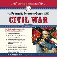 Politically Incorrect Guide to the Civil War - H. W. Crocker III - audiobook