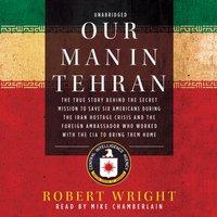 Our Man in Tehran - Robert Wright - audiobook