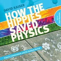 How the Hippies Saved Physics - David Kaiser - audiobook