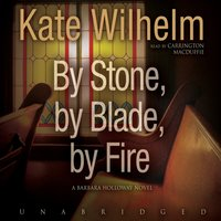 By Stone, by Blade, by Fire - Kate Wilhelm - audiobook