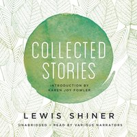 Collected Stories - Lewis Shiner - audiobook