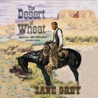 Desert of Wheat - Zane Grey - audiobook