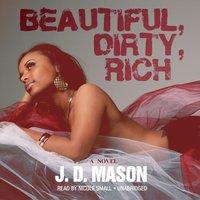 Beautiful, Dirty, Rich - J. D. Mason - audiobook