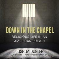 Down in the Chapel - Joshua Dubler - audiobook