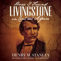 How I Found Livingstone in Central Africa - Henry M. Stanley - audiobook