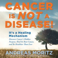 Cancer Is Not a Disease! - Andreas Moritz - audiobook
