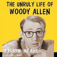 Unruly Life of Woody Allen - Marion Meade - audiobook
