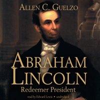 Abraham Lincoln - Allen C. Guelzo - audiobook
