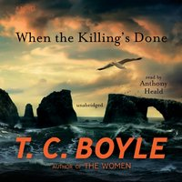 When the Killing's Done - T. C. Boyle - audiobook