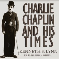 Charlie Chaplin and His Times - Kenneth S. Lynn - audiobook