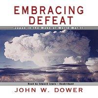 Embracing Defeat - John W. Dower - audiobook