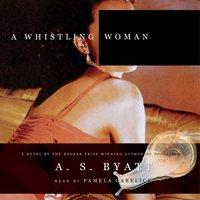 Whistling Woman - A. S. Byatt - audiobook