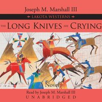Long Knives Are Crying - Joseph M. Marshall III - audiobook