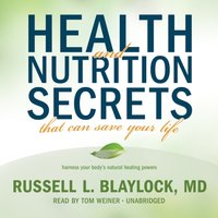 Health and Nutrition Secrets That Can Save Your Life - MD Russell L. Blaylock - audiobook