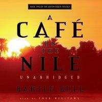 Cafe on the Nile - Bartle Bull - audiobook