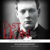 Last Lion: Winston Spencer Churchill, Vol. 1 - William Manchester - audiobook