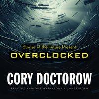Overclocked - Cory Doctorow - audiobook