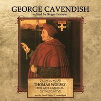 Thomas Wolsey, the Late Cardinal - George Cavendish - audiobook