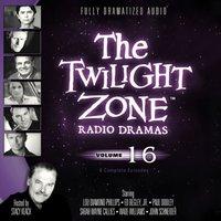 Twilight Zone Radio Dramas, Vol. 16 - various authors - audiobook