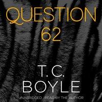 Question 62 - T. C. Boyle - audiobook