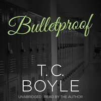 Bulletproof - T. C. Boyle - audiobook
