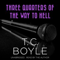 Three Quarters of the Way to Hell - T. C. Boyle - audiobook
