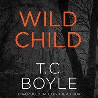 Wild Child - T. C. Boyle - audiobook