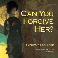 Can You Forgive Her? - Anthony Trollope - audiobook