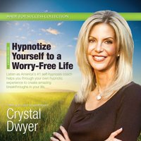 Hypnotize Yourself to a Worry-Free Life - Made for Success - audiobook
