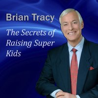 Secrets of Raising Super Kids - Brian Tracy - audiobook