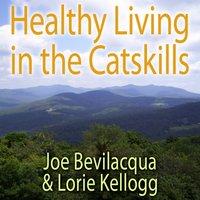 Healthy Living in the Catskills - Joe Bevilacqua - audiobook
