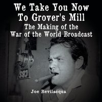 We Take You Now to Grover's Mill - Joe Bevilacqua - audiobook