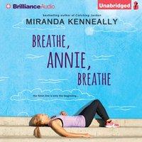 Breathe, Annie, Breathe - Miranda Kenneally - audiobook