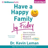Have a Happy Family by Friday - Dr. Kevin Leman - audiobook