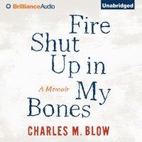 Fire Shut Up In My Bones - Charles M. Blow - audiobook