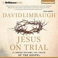 Jesus on Trial - David Limbaugh - audiobook
