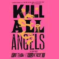 Kill All Angels - Robert Brockway - audiobook
